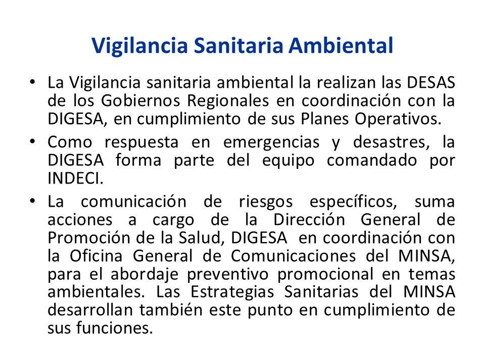 Vigilancia Sanitaria Ambiental La Vigilancia sanitaria ambiental la realizan las DESAS de los Gobiernos Regionales en coordinación con la DIGESA, en c