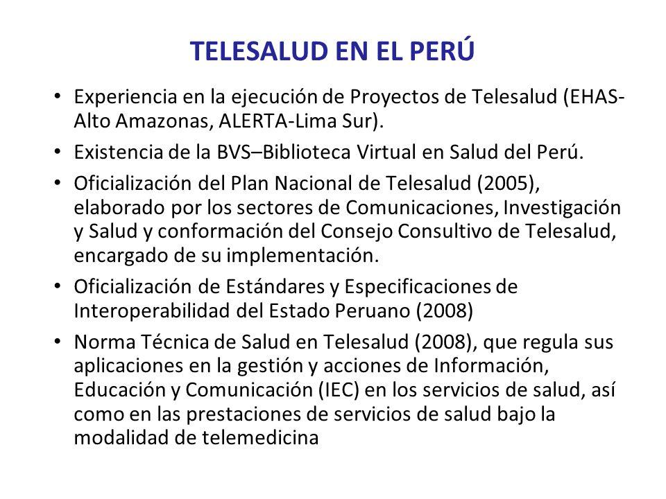 TELESALUD EN EL PERÚ Experiencia en la ejecución de Proyectos de Telesalud (EHAS- Alto Amazonas, ALERTA-Lima Sur). Existencia de la BVS–Biblioteca Vir