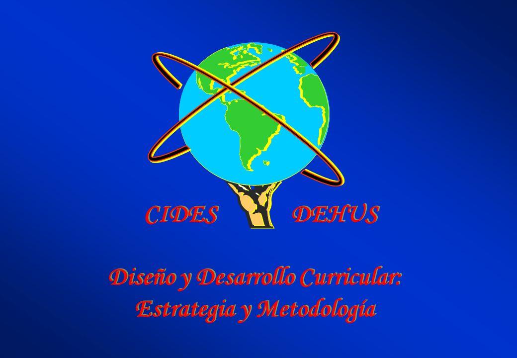 CIDES DEHUS Diseño y Desarrollo Curricular: Estrategia y Metodología Diseño y Desarrollo Curricular: Estrategia y Metodología
