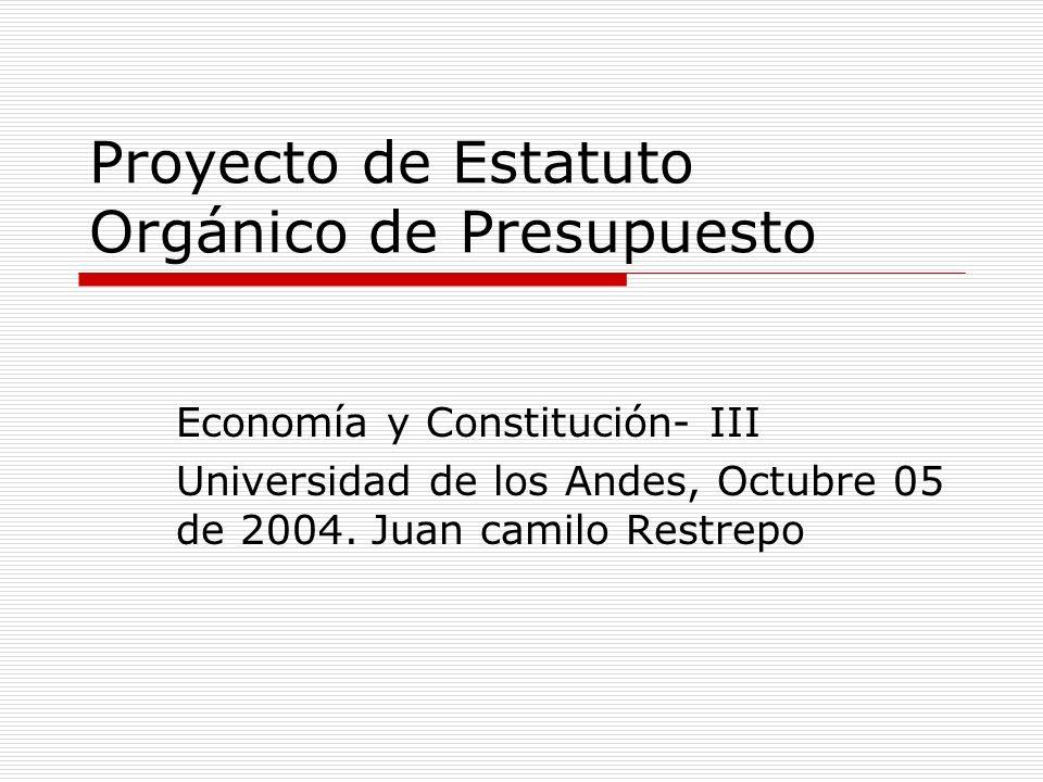Proyecto de Estatuto Orgánico de Presupuesto Economía y Constitución- III Universidad de los Andes, Octubre 05 de 2004.
