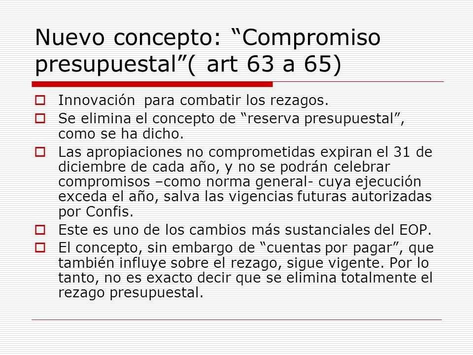 Nuevo concepto: Compromiso presupuestal( art 63 a 65) Innovación para combatir los rezagos.