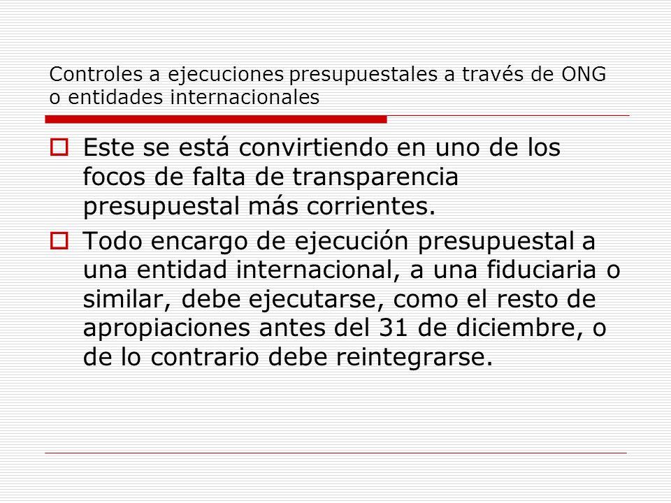 Controles a ejecuciones presupuestales a través de ONG o entidades internacionales Este se está convirtiendo en uno de los focos de falta de transparencia presupuestal más corrientes.