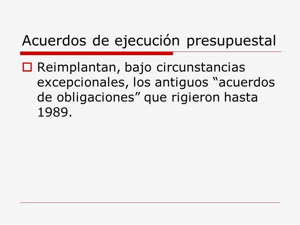 Acuerdos de ejecución presupuestal Reimplantan, bajo circunstancias excepcionales, los antiguos acuerdos de obligaciones que rigieron hasta 1989.