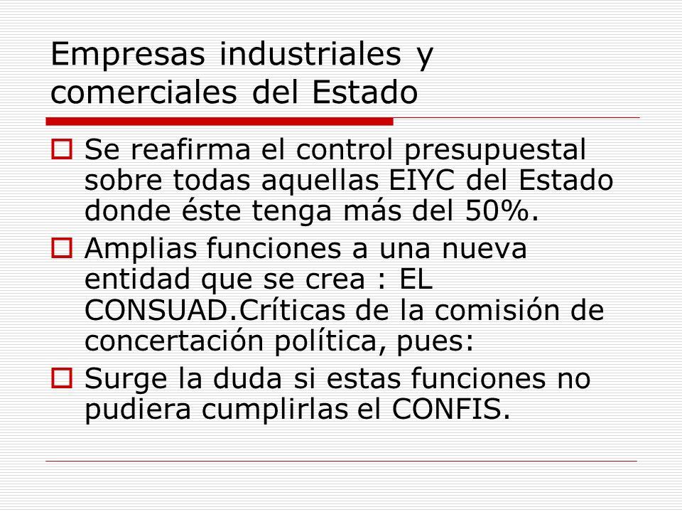 Empresas industriales y comerciales del Estado Se reafirma el control presupuestal sobre todas aquellas EIYC del Estado donde éste tenga más del 50%.