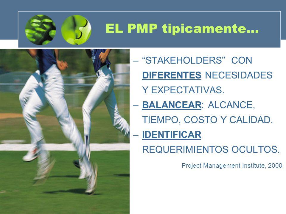 EL PMP tipicamente… –STAKEHOLDERS CON DIFERENTES NECESIDADES Y EXPECTATIVAS.