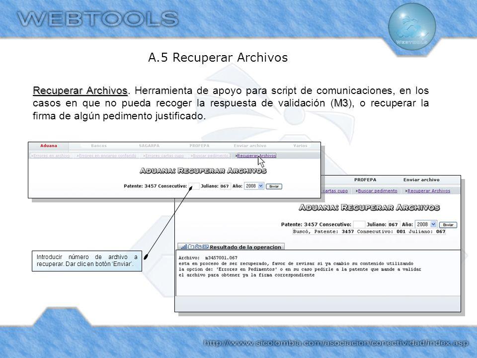 A.5 Recuperar Archivos Recuperar Archivos M3 Recuperar Archivos. Herramienta de apoyo para script de comunicaciones, en los casos en que no pueda reco