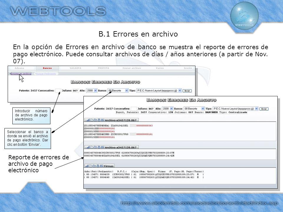 B.1 Errores en archivo En la opción de Errores en archivo de banco se muestra el reporte de errores de pago electrónico. Puede consultar archivos de d