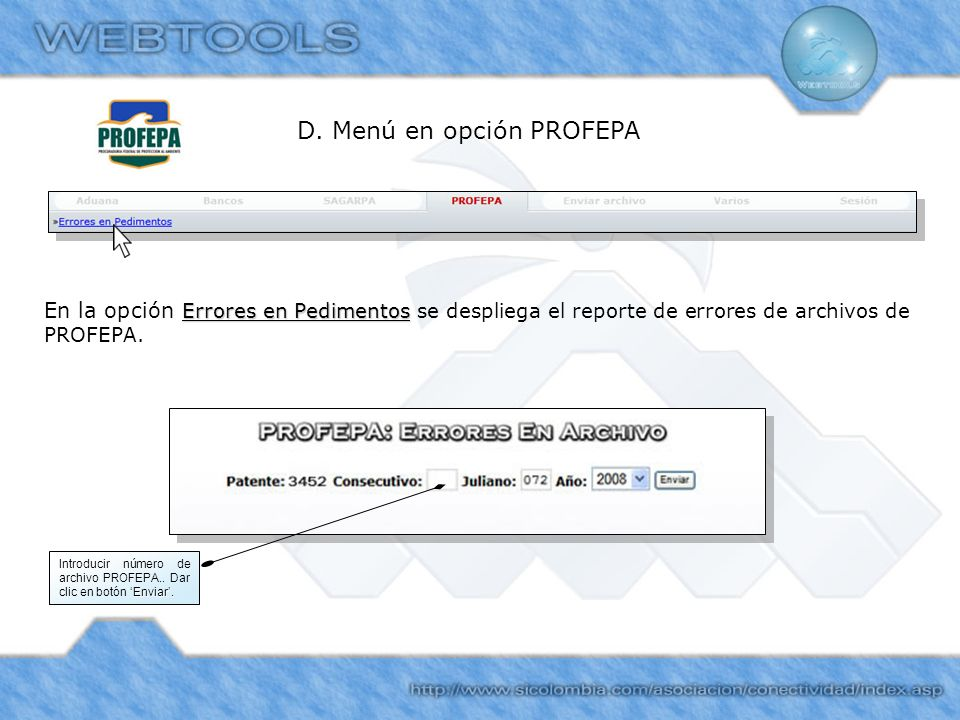 D. Menú en opción PROFEPA Errores en Pedimentos En la opción Errores en Pedimentos se despliega el reporte de errores de archivos de PROFEPA. Enviar.