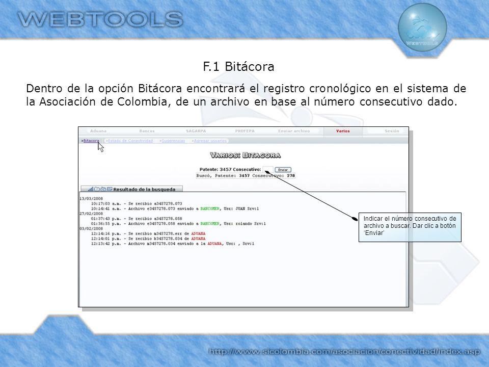 F.1 Bitácora Indicar el número consecutivo de archivo a buscar. Dar clic a botón Enviar Dentro de la opción Bitácora encontrará el registro cronológic