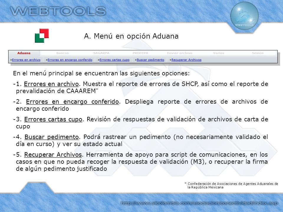 A. Menú en opción Aduana En el menú principal se encuentran las siguientes opciones: Errores en archivo -1. Errores en archivo. Muestra el reporte de