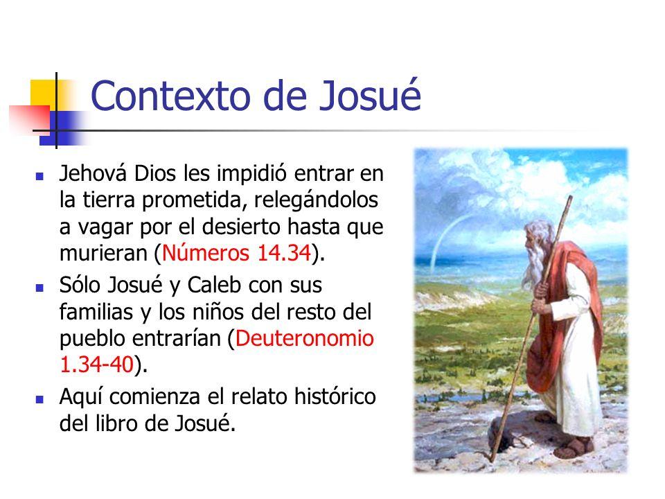 Contexto de Josué Jehová Dios les impidió entrar en la tierra prometida, relegándolos a vagar por el desierto hasta que murieran (Números 14.34). Sólo