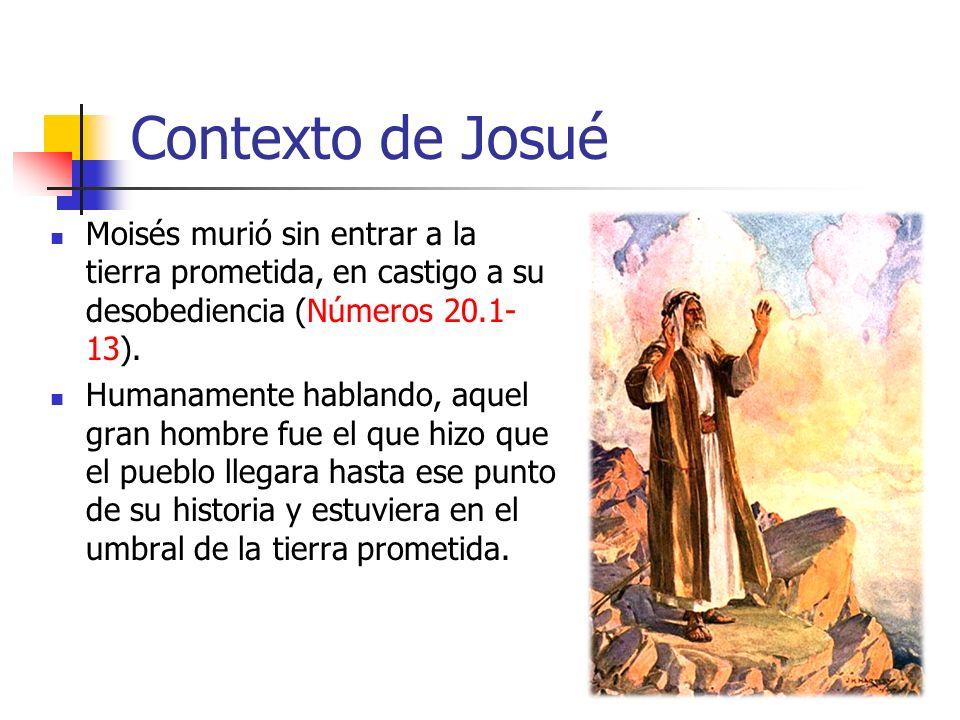 Contexto de Josué Moisés murió sin entrar a la tierra prometida, en castigo a su desobediencia (Números 20.1- 13). Humanamente hablando, aquel gran ho