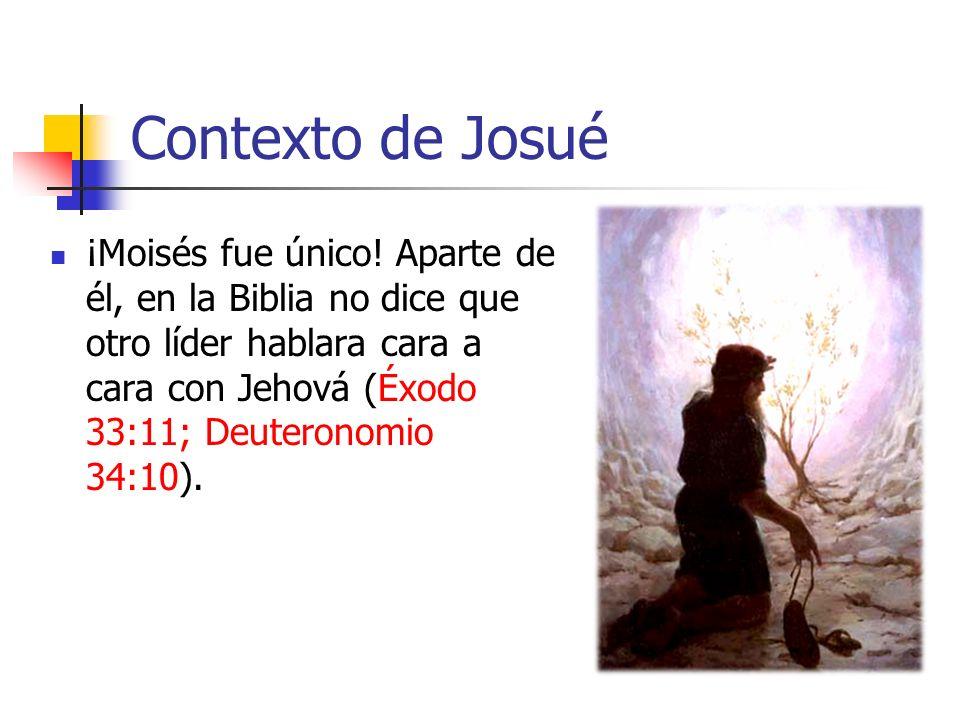 Contexto de Josué ¡Moisés fue único! Aparte de él, en la Biblia no dice que otro líder hablara cara a cara con Jehová (Éxodo 33:11; Deuteronomio 34:10