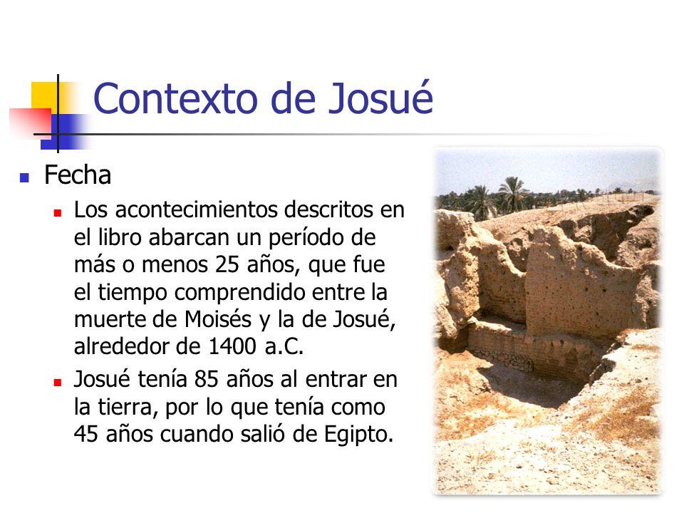 Contexto de Josué Fecha Los acontecimientos descritos en el libro abarcan un período de más o menos 25 años, que fue el tiempo comprendido entre la muerte de Moisés y la de Josué, alrededor de 1400 a.C.