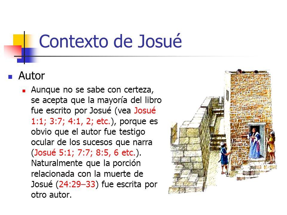 Contexto de Josué Autor Aunque no se sabe con certeza, se acepta que la mayoría del libro fue escrito por Josué (vea Josué 1:1; 3:7; 4:1, 2; etc.), porque es obvio que el autor fue testigo ocular de los sucesos que narra (Josué 5:1; 7:7; 8:5, 6 etc.).
