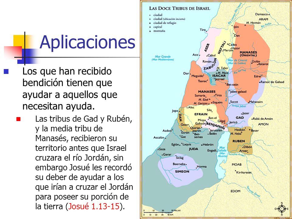 Aplicaciones Los que han recibido bendición tienen que ayudar a aquellos que necesitan ayuda. Las tribus de Gad y Rubén, y la media tribu de Manasés,