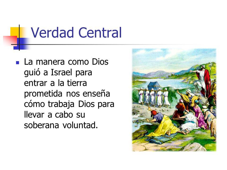 Verdad Central La manera como Dios guió a Israel para entrar a la tierra prometida nos enseña cómo trabaja Dios para llevar a cabo su soberana voluntad.