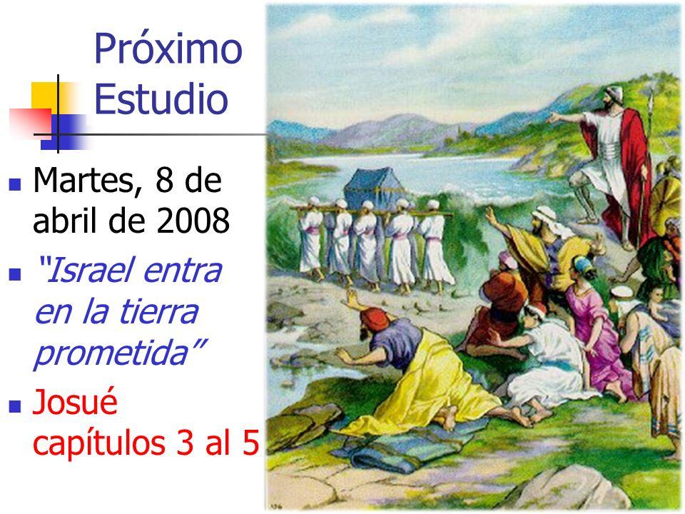 Próximo Estudio Martes, 8 de abril de 2008 Israel entra en la tierra prometida Josué capítulos 3 al 5