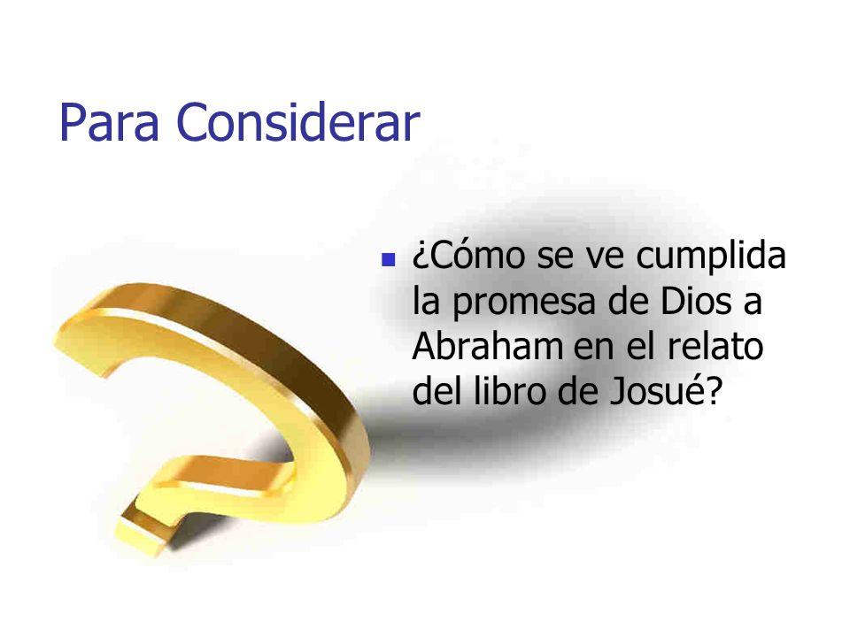 Para Considerar ¿Cómo se ve cumplida la promesa de Dios a Abraham en el relato del libro de Josué?