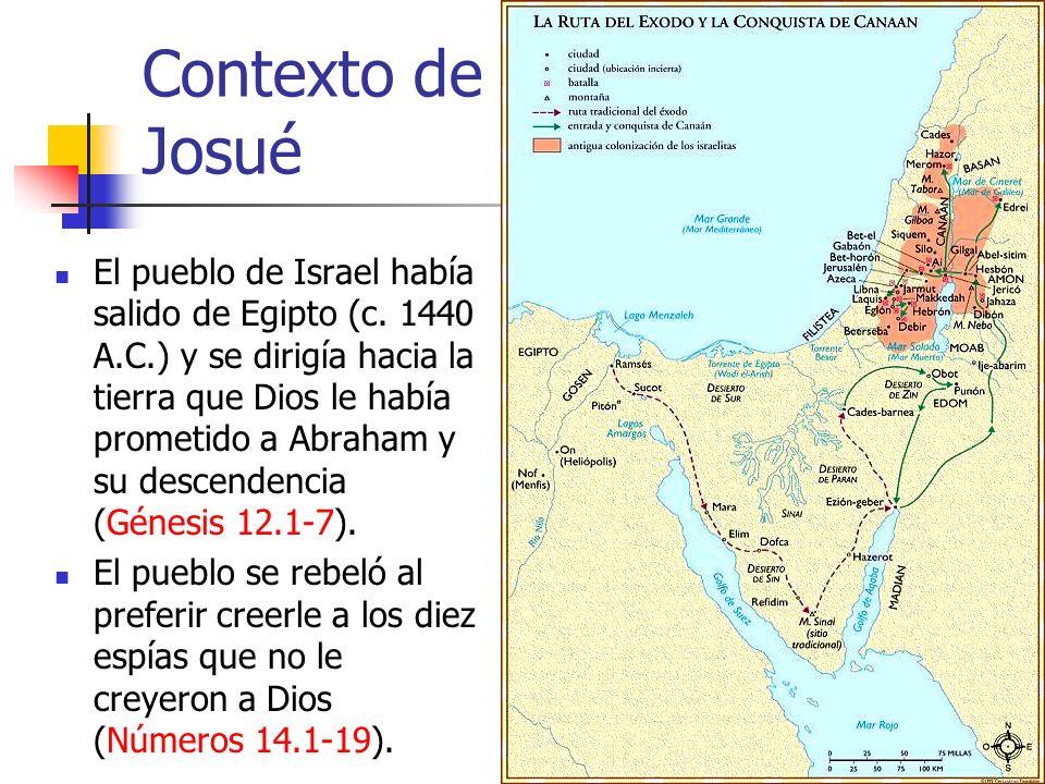 Contexto de Josué El pueblo de Israel había salido de Egipto (c. 1440 A.C.) y se dirigía hacia la tierra que Dios le había prometido a Abraham y su de