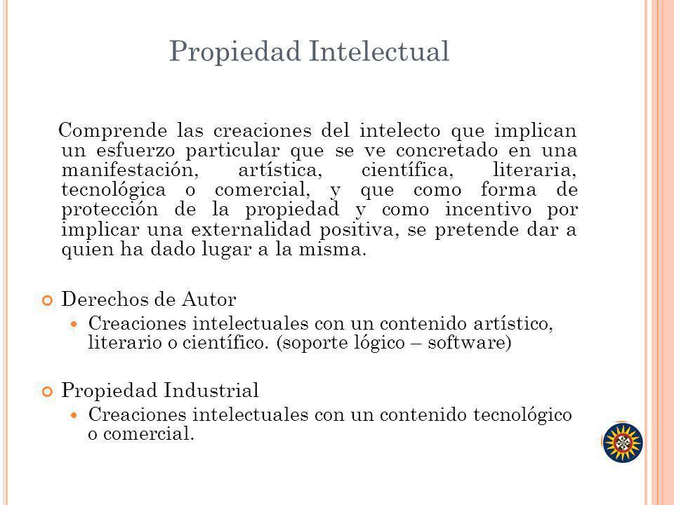 Propiedad Intelectual Comprende las creaciones del intelecto que implican un esfuerzo particular que se ve concretado en una manifestación, artística,