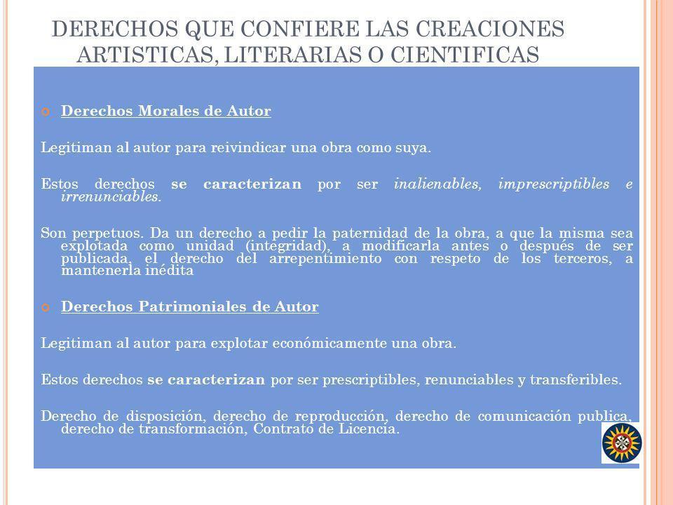 DERECHOS QUE CONFIERE LAS CREACIONES ARTISTICAS, LITERARIAS O CIENTIFICAS Derechos Morales de Autor Legitiman al autor para reivindicar una obra como