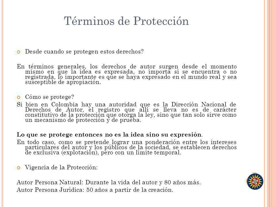 Términos de Protección Desde cuando se protegen estos derechos? En términos generales, los derechos de autor surgen desde el momento mismo en que la i