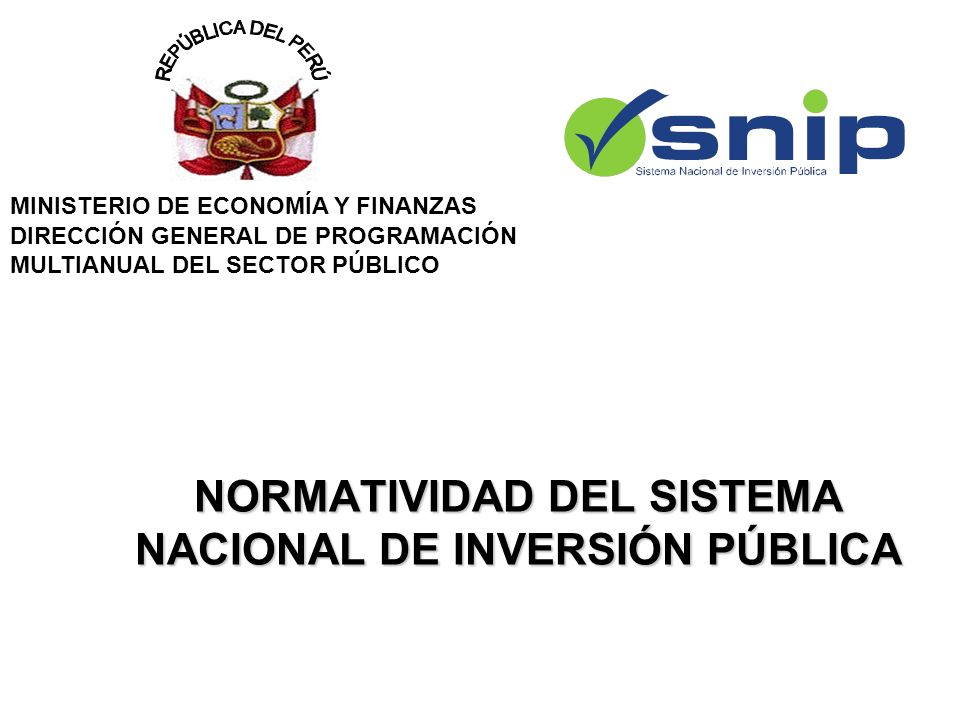 NORMATIVIDAD DEL SISTEMA NACIONAL DE INVERSIÓN PÚBLICA MINISTERIO DE ECONOMÍA Y FINANZAS DIRECCIÓN GENERAL DE PROGRAMACIÓN MULTIANUAL DEL SECTOR PÚBLICO