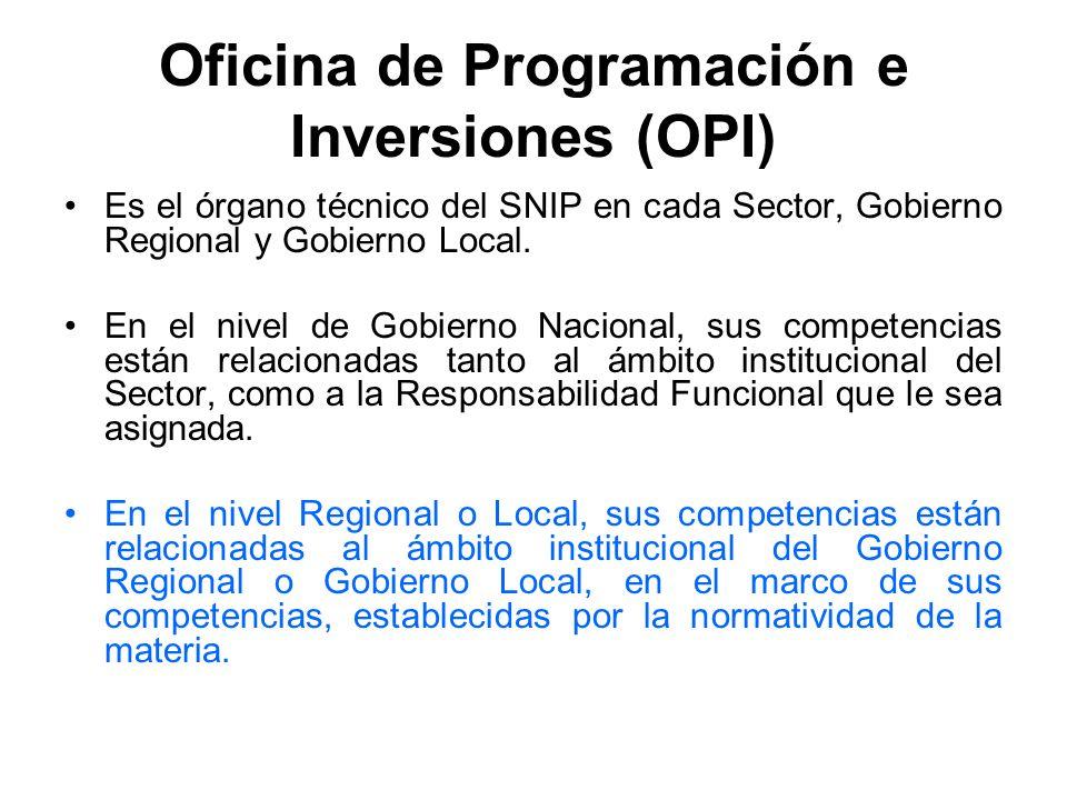 Oficina de Programación e Inversiones (OPI) Es el órgano técnico del SNIP en cada Sector, Gobierno Regional y Gobierno Local.
