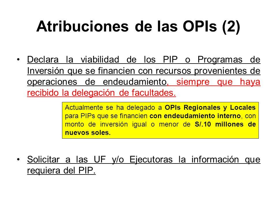 Atribuciones de las OPIs (2) Declara la viabilidad de los PIP o Programas de Inversión que se financien con recursos provenientes de operaciones de endeudamiento, siempre que haya recibido la delegación de facultades.