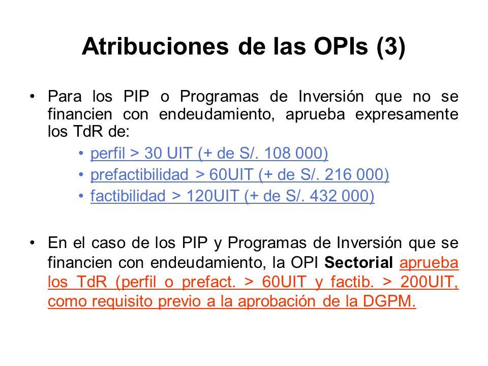 Atribuciones de las OPIs (3) Para los PIP o Programas de Inversión que no se financien con endeudamiento, aprueba expresamente los TdR de: perfil > 30 UIT (+ de S/.