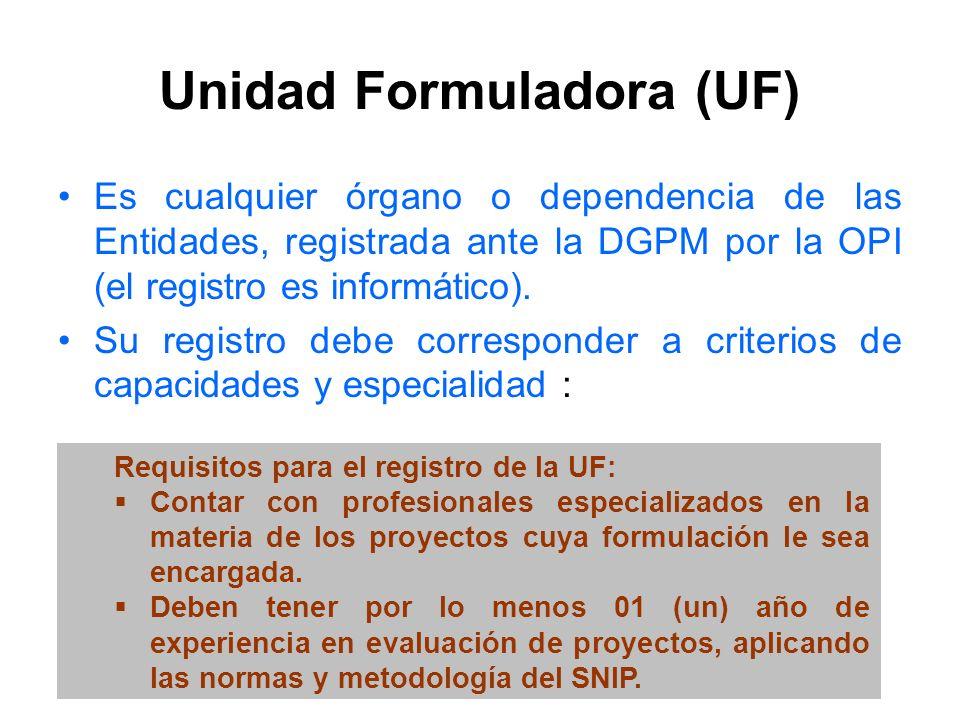 Unidad Formuladora (UF) Es cualquier órgano o dependencia de las Entidades, registrada ante la DGPM por la OPI (el registro es informático).