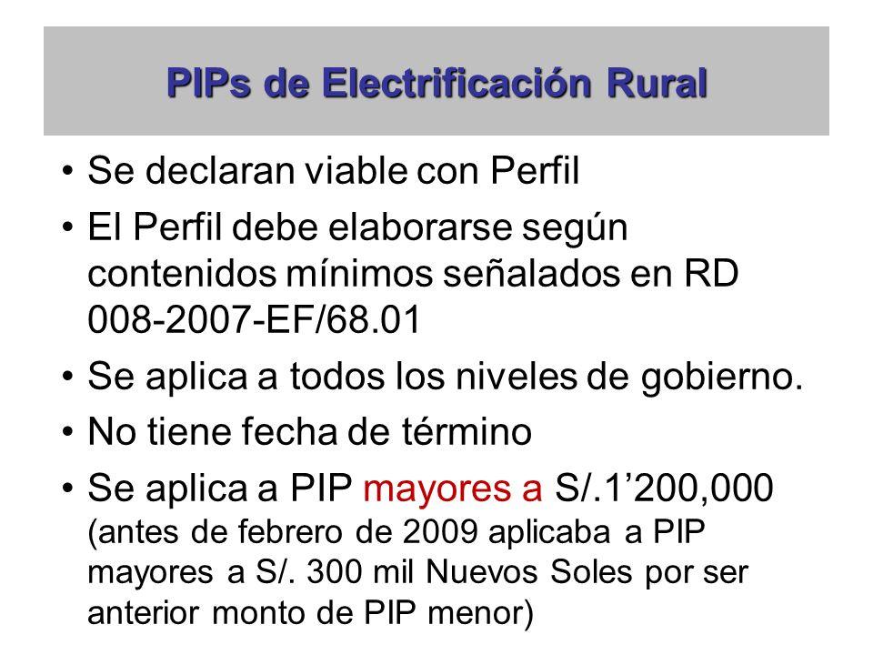 PIPs de Electrificación Rural Se declaran viable con Perfil El Perfil debe elaborarse según contenidos mínimos señalados en RD 008-2007-EF/68.01 Se aplica a todos los niveles de gobierno.
