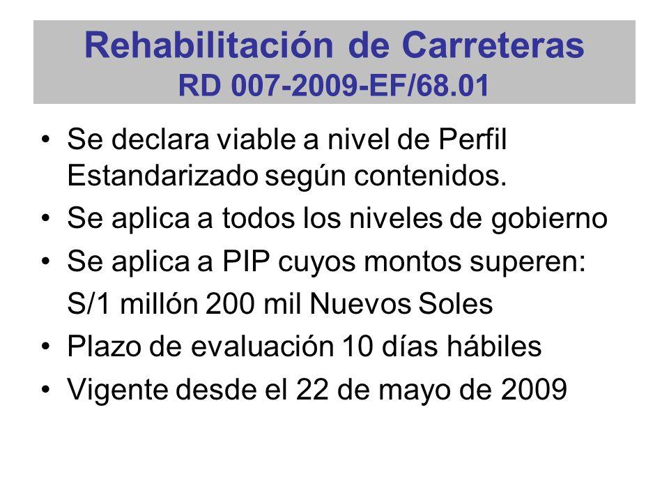Rehabilitación de Carreteras RD 007-2009-EF/68.01 Se declara viable a nivel de Perfil Estandarizado según contenidos.