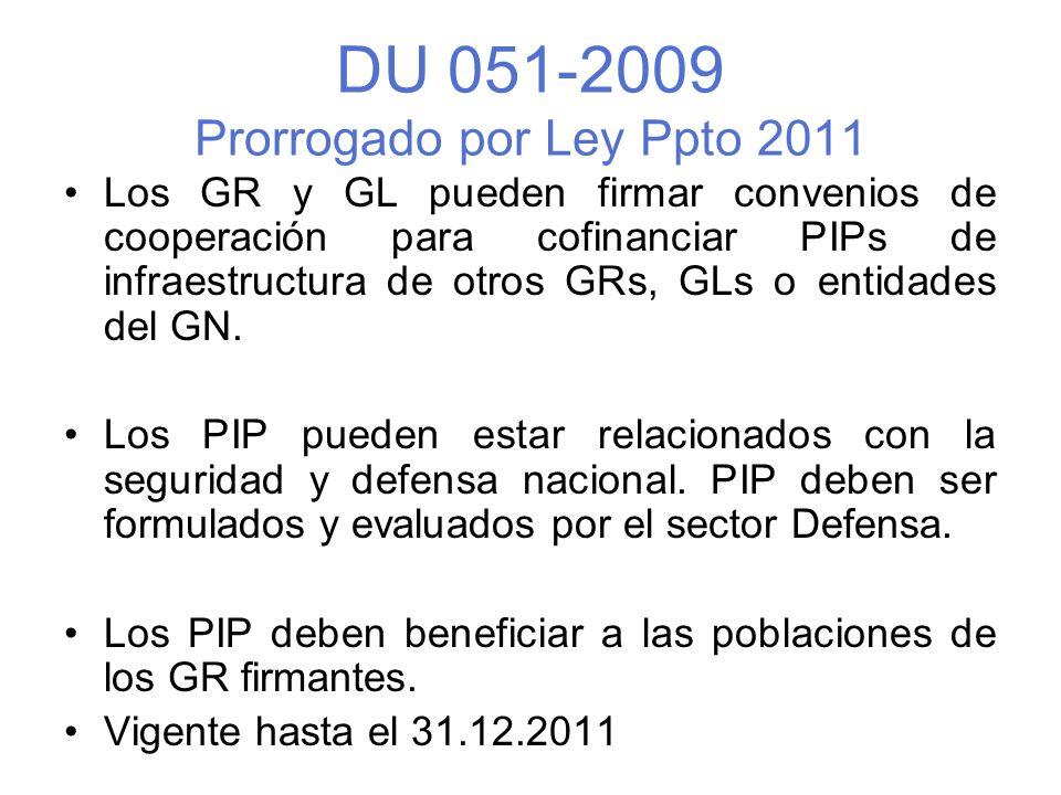 DU 051-2009 Prorrogado por Ley Ppto 2011 Los GR y GL pueden firmar convenios de cooperación para cofinanciar PIPs de infraestructura de otros GRs, GLs o entidades del GN.