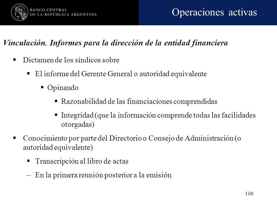 Operaciones activas 105 Vinculación. Informes para la dirección de la entidad financiera Del Gerente General o autoridad equivalente Mensual, como mín