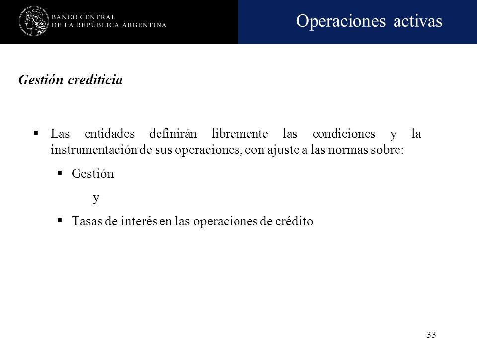 Operaciones activas 32 La totalidad de las financiaciones. Cualquiera sea su modalidad. Se concedan directamente o se adquieran por cesión. Incluye lo