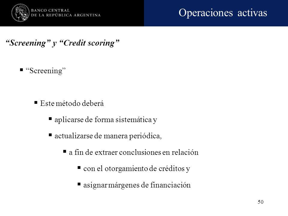 Operaciones activas 49 Screening Conjunto de pasos y reglas de decisión que recogen la experiencia acumulada en el otorgamiento de créditos, el seguim