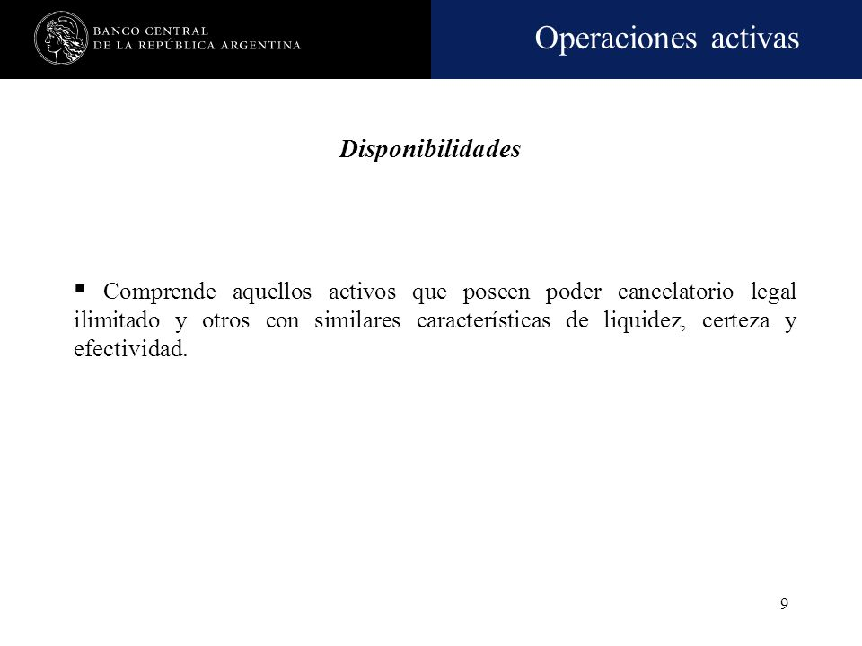 Operaciones activas 8 De intermediación: Disponibilidades Títulos públicos y privados Préstamos Otros créditos por Int. Fin Bienes en locación financi