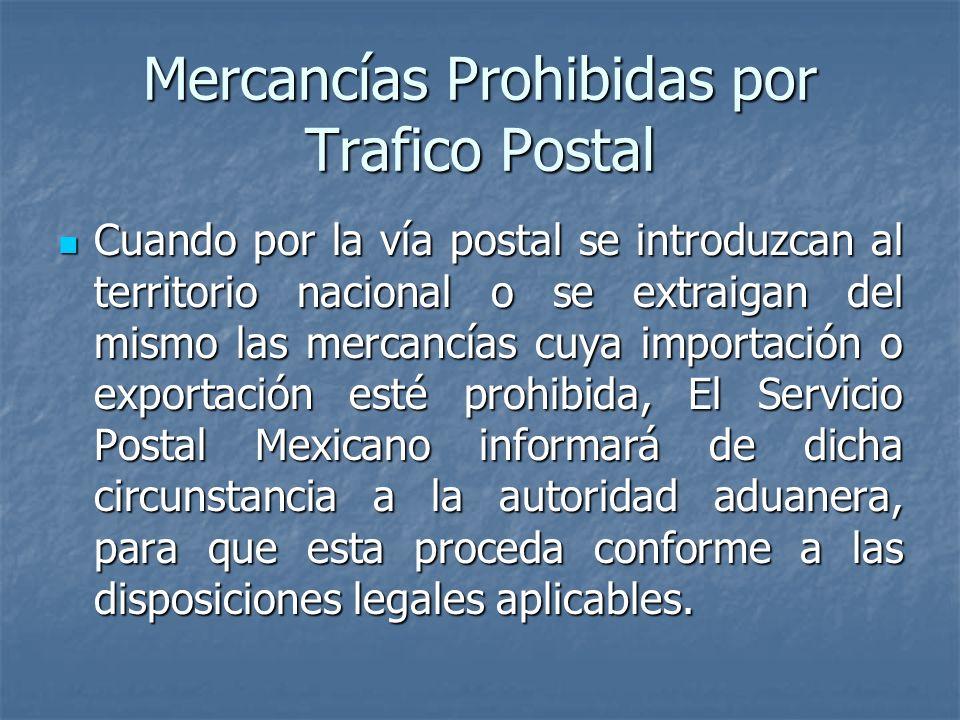 Mercancías Prohibidas por Trafico Postal Cuando por la vía postal se introduzcan al territorio nacional o se extraigan del mismo las mercancías cuya i