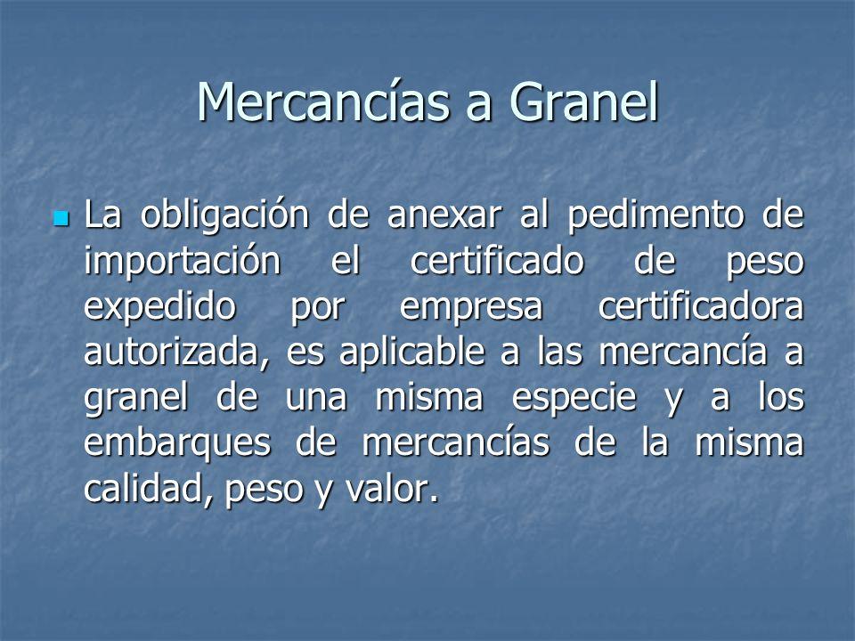 Mercancías a Granel La obligación de anexar al pedimento de importación el certificado de peso expedido por empresa certificadora autorizada, es aplic