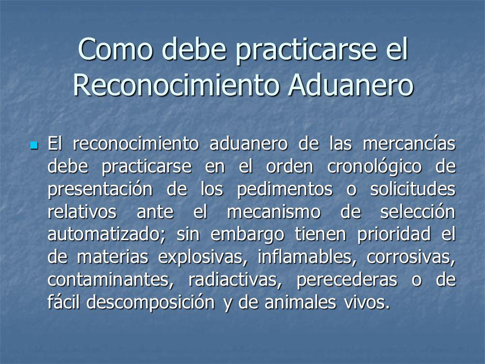 Como debe practicarse el Reconocimiento Aduanero El reconocimiento aduanero de las mercancías debe practicarse en el orden cronológico de presentación