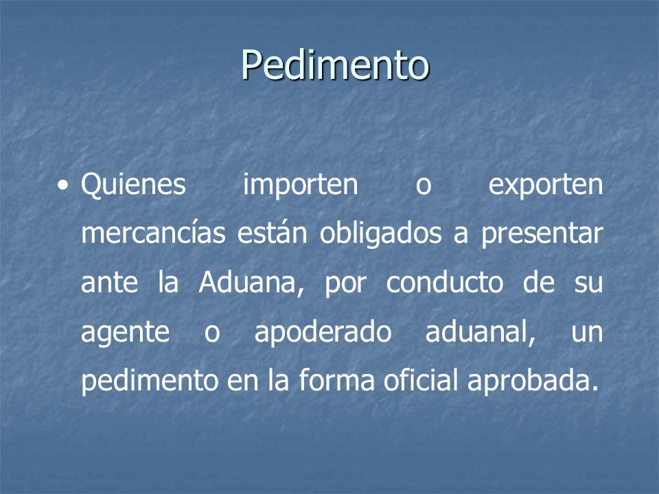 Pedimento Quienes importen o exporten mercancías están obligados a presentar ante la Aduana, por conducto de su agente o apoderado aduanal, un pedimen