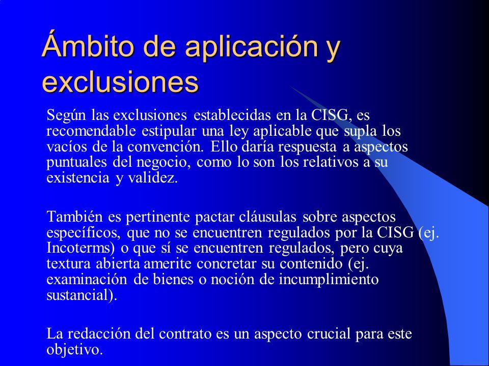Ámbito de aplicación y exclusiones Según las exclusiones establecidas en la CISG, es recomendable estipular una ley aplicable que supla los vacíos de la convención.