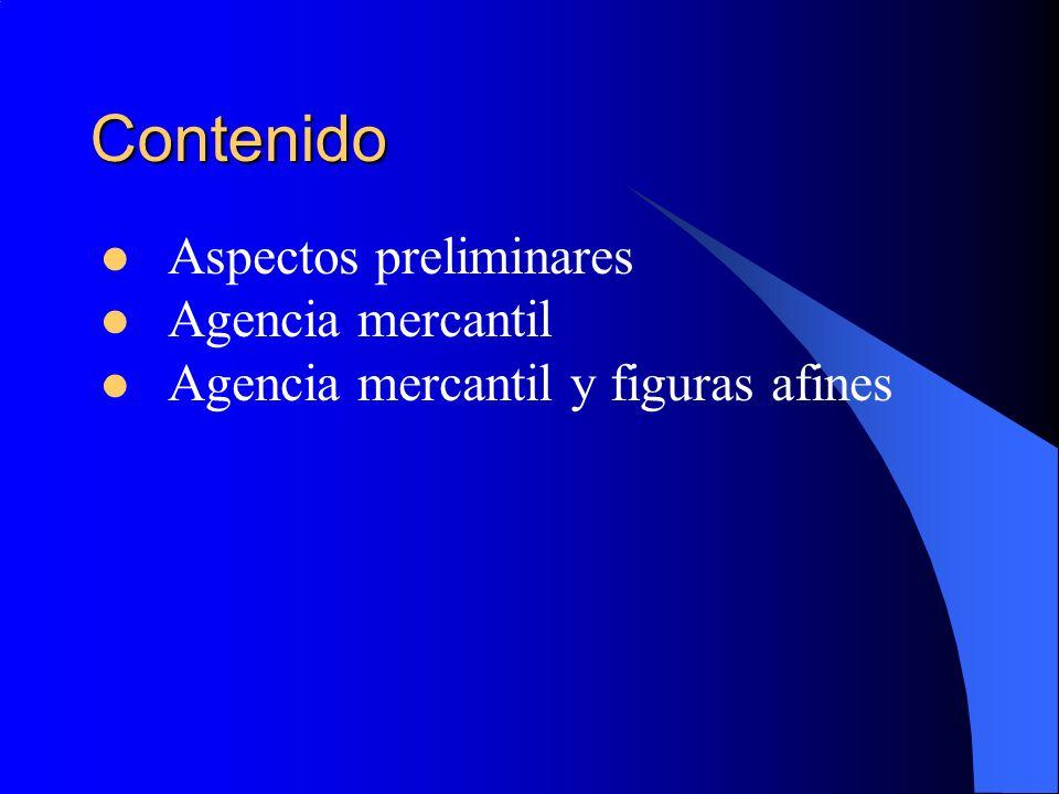 Contenido Aspectos preliminares Agencia mercantil Agencia mercantil y figuras afines