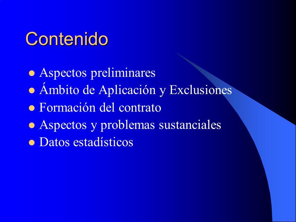 Contenido Aspectos preliminares Ámbito de Aplicación y Exclusiones Formación del contrato Aspectos y problemas sustanciales Datos estadísticos