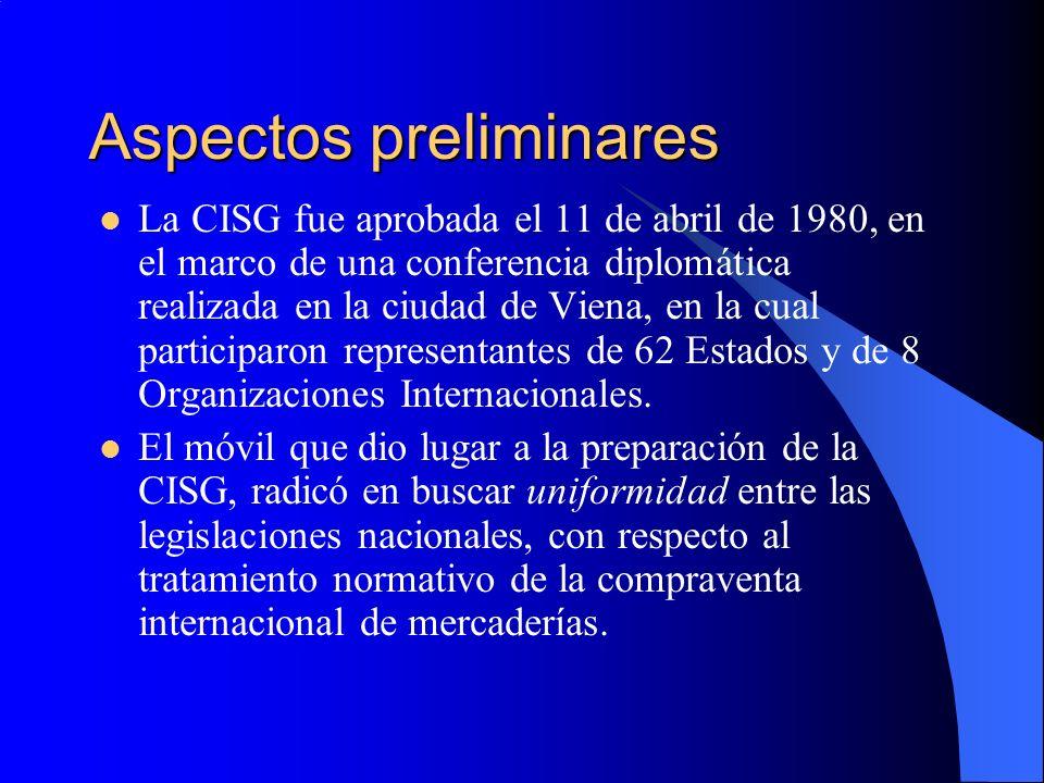 Aspectos preliminares La CISG fue aprobada el 11 de abril de 1980, en el marco de una conferencia diplomática realizada en la ciudad de Viena, en la cual participaron representantes de 62 Estados y de 8 Organizaciones Internacionales.