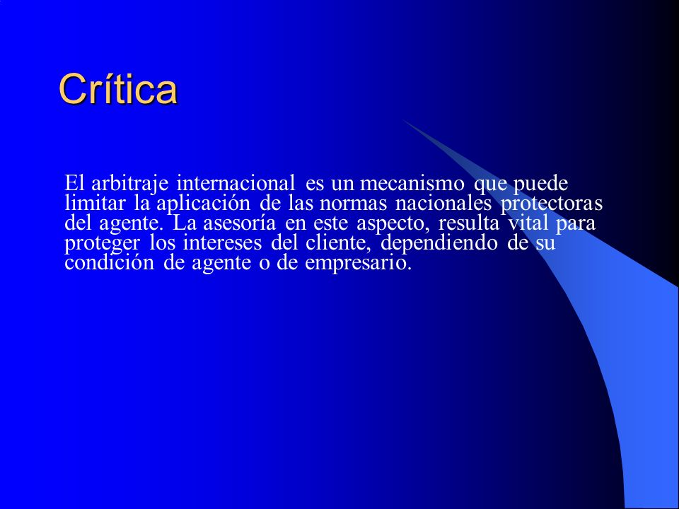 Crítica El arbitraje internacional es un mecanismo que puede limitar la aplicación de las normas nacionales protectoras del agente.