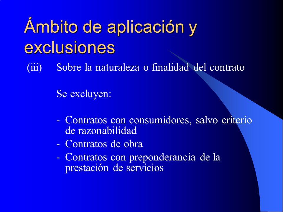 Ámbito de aplicación y exclusiones (iii)Sobre la naturaleza o finalidad del contrato Se excluyen: -Contratos con consumidores, salvo criterio de razonabilidad -Contratos de obra -Contratos con preponderancia de la prestación de servicios