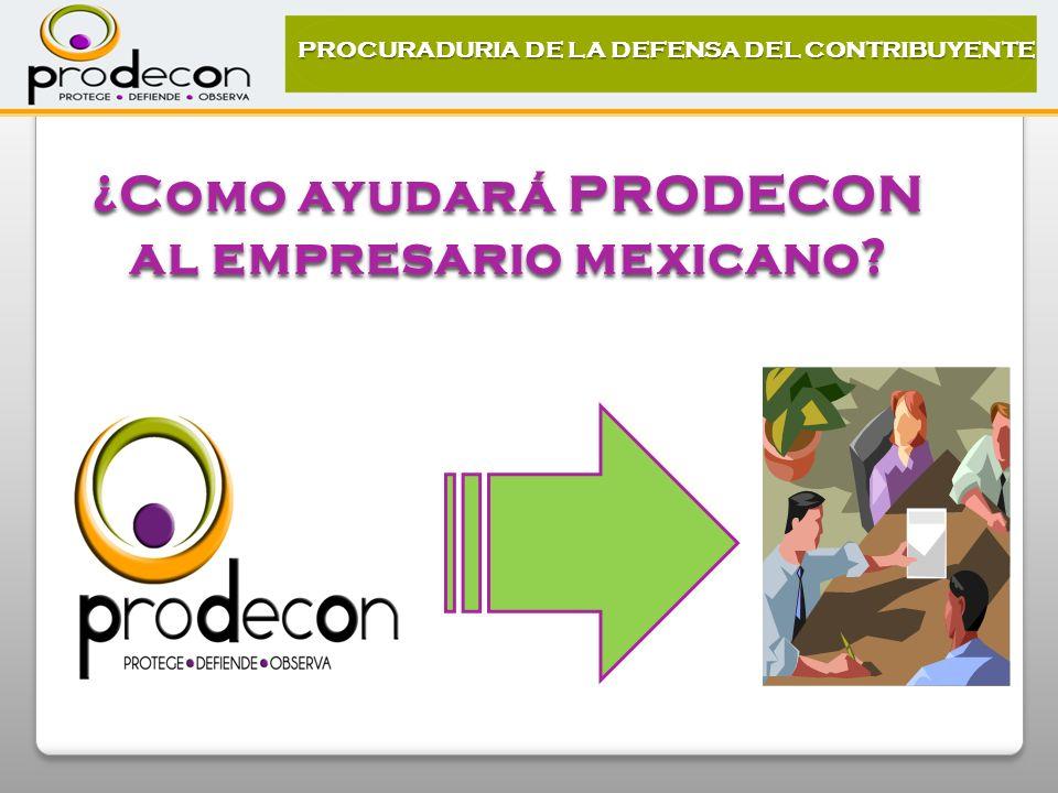 ¿Como ayudará PRODECON al empresario mexicano PROCURADURIA DE LA DEFENSA DEL CONTRIBUYENTE